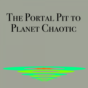 The Portal Pit to Planet Chaotic